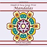 Large Print Simple and Easy Mandalas: Simple, Easy, and Relaxing Large Print Mandalas Adult Coloring Book (Easy Coloring Books for Adults) (Volume 5)