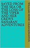 Saved from the Sea Or The Loss of the Viper and her Crews Saharan Adventures (English Edition)