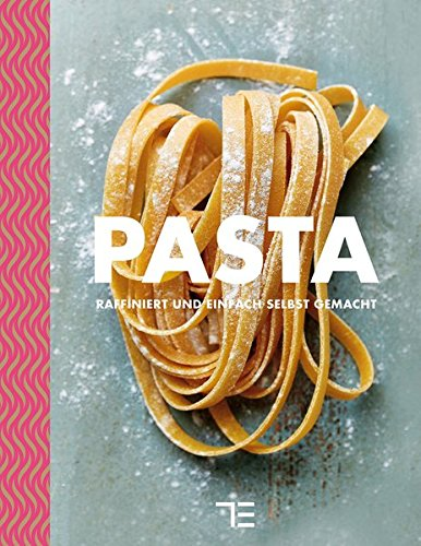 Pasta: raffiniert und einfach selbstgemacht (Teubner kochen)