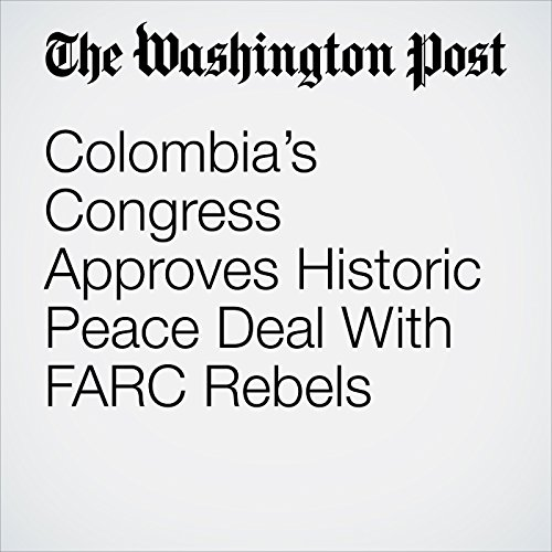 Colombia's Congress Approves Historic Peace Deal With FARC Rebels cover art