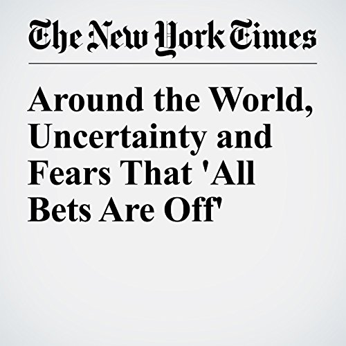 Around the World, Uncertainty and Fears That 'All Bets Are Off' cover art