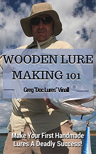 Wooden Lure Making 101: Make Your First Handmade Lures Deadly Effective! by [Greg Vinall]