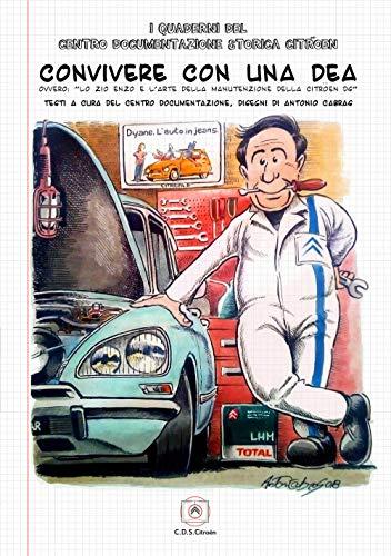 Convivere con una dea. Ovvero: «lo zio Enzo e l'arte della manutenzione della Citroën DS». Ediz. a spirale