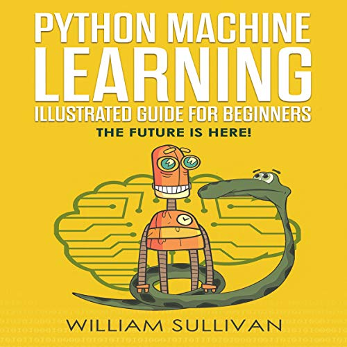 Python Machine Learning Guide for Beginners & Intermediates: The Future Is Here! cover art