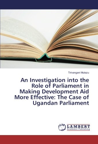 An Investigation into the Role of Parliament in Making Development Aid More Effective: The Case of Ugandan Parliament