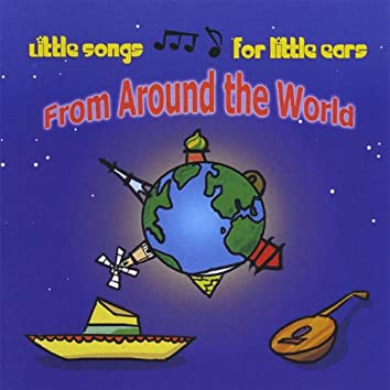 Little Songs for Little Ears From Around the World