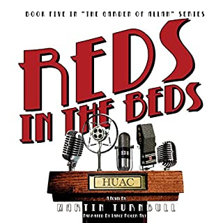 Reds in the Beds     Hollywood's Garden of Allah Novels, Volume 5              By:                                                                                                                                 Martin Turnbull                               Narrated by:                                                                                                                                 Lance Roger Axt                      Length: 10 hrs and 44 mins     1 rating     Overall 5.0