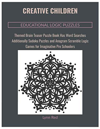 Creative Children Educational Logic Puzzles: Themed Brain Teaser Puzzle Book Has Word Searches Additionally Sudoku Puzzles and Anagram Scramble Logic Games for Imaginative Pre Schoolers