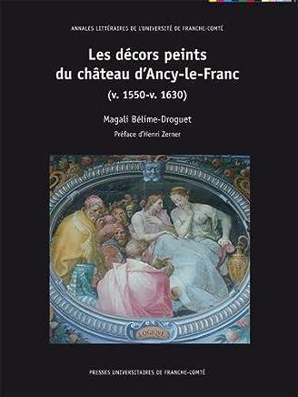 Les Décors Peints du Chateau dAncy-le-Franc (V. 1550-V. 1630)