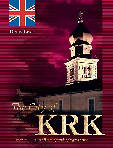 The City of Krk: CROATIA - a small monograph of a great city (English Edition)