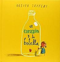 EL CORAZON Y LA BOTELLA par Oliver Jeffers