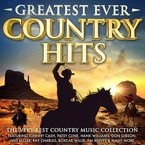 Greatest Ever Country Hits - The Very Best Music Collection – Featuring Johnny Cash, Patsy Cline, Hank Williams, Don Gibson, Ned Miller, Ray Charles, Boxcar Willie, Jim Reeves & Many More