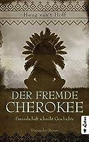 Der fremde Cherokee. Freundschaft schreibt Geschichte: Historischer Roman