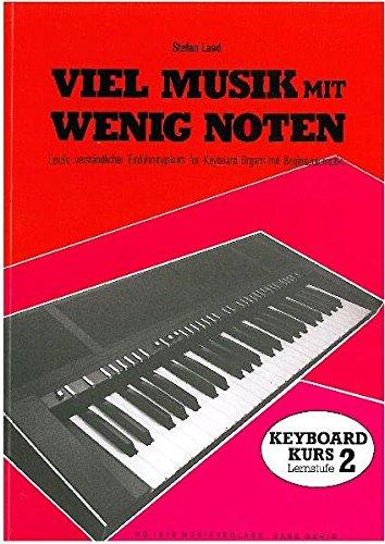 Viel Musik mit wenig Noten, Lernst.2: Leicht verständlicher Einführungskurs für Keyboard-Organs mit Begleitautomatik (Viel Musik mit wenig Noten. ... für Keyboards mit Begleitautomat)