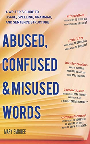 Abused, Confused, and Misused Words: A Writer\'s Guide to Usage, Spelling, Grammar, and Sentence Structure