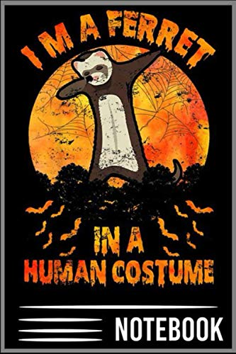 Notebook: I'm A Ferret In A Human Costume Ferret Halloween Gifts T-Shirt - 100 pages 6x9 inch by Vesaint Liutiuxiu