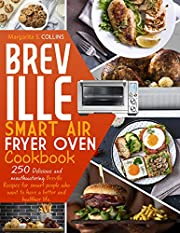 Breville smart air fryer oven cookbook: 250 Delicious and mouthwatering breville recipes for smart people who want to have a better and healthier life