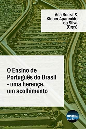 O Ensino de Português do Brasil - uma herança, um acolhimento (Portuguese Edition)