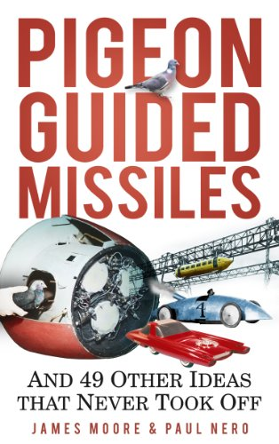 Pigeon Guided Missiles: And 49 Other Ideas that Never Took Off (English Edition)