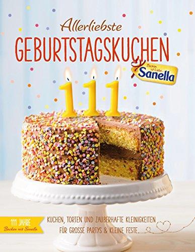 Allerliebste Geburtstagskuchen: Kuchen, Torten und zauberhafte Kleinigkeiten für große Partys und kleine Feste