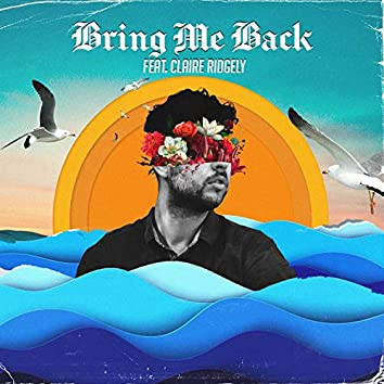 Bring Me Back (feat. Claire Ridgely)