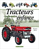 Tracteurs de notre enfance de Francis Dréer ( 17 mai 2013 ) - Terres Editions (17 mai 2013) - 17/05/2013
