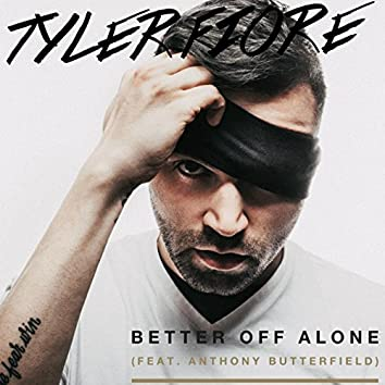 Better off Alone (feat. Anthony Butterfield)
