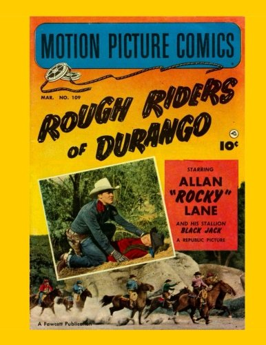 Motion Picture Comics: Rough Riders Of Durango (1952): Starring Allan 'Rocky' Lane -- ALL STORY - NO ADS