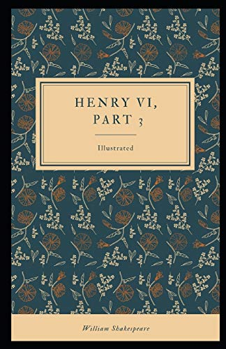 Henry VI, Part 3 Illustrated: (Classics) by William Shakespeare