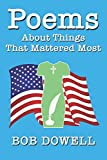 Poems About Things That Mattered Most: Faith, Family, Country