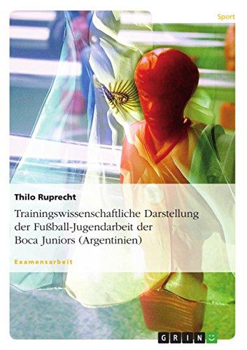 Trainingswissenschaftliche Darstellung der Fußball-Jugendarbeit der Boca Juniors (Argentinien)
