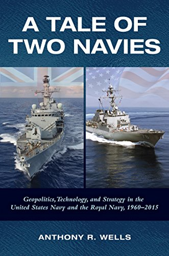A Tale Of Two Navies: Geopolitics, Technology, and Strategy in the United States Navy and the Royal Navy, 1960-2015 (English Edition)