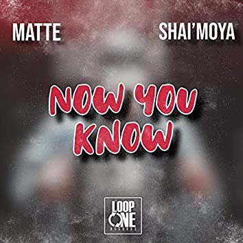 Now You Know (feat. Shai'moya)