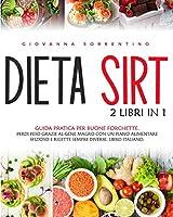 Dieta Sirt: 2 Libri in 1: Guida Pratica Per Buone Forchette. Perdi Peso Grazie al Gene Magro con un Piano Alimentare Sfizioso e Ricette Sempre Diverse. Libro Italiano.