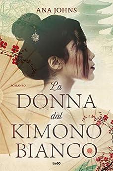 La donna dal kimono bianco di [Ana Johns, MARIA CARLA DALLAVALLE]