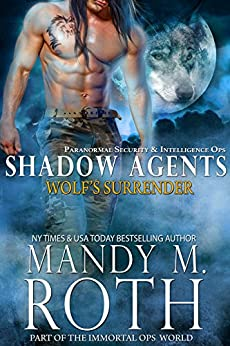 Wolf's Surrender: Paranormal Security and Intelligence Ops Shadow Agents: Part of the Immortal Ops World (Shadow Agents / PSI-Ops Book 1) by [Mandy M. Roth]