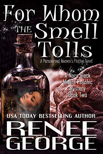 For Whom the Smell Tolls: A Paranormal Women's Fiction Novel (A Nora Black Midlife Psychic Mystery Book 2) by [Renee George]