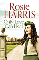 Only Love Can Heal: A captivating multigenerational family saga