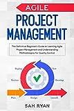 Agile Project Management: The Definitive Beginner's Guide to Learning Agile Project Management and...