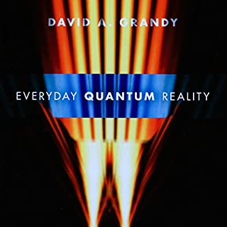 Everyday Quantum Reality                   By:                                                                                                                                 David A. Grandy                               Narrated by:                                                                                                                                 Tim Lundeen                      Length: 5 hrs and 51 mins     15 ratings     Overall 3.6