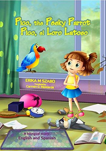 Pico, the Pesky Parrot - Pico, el Loro Latoso: A bilingual story:...