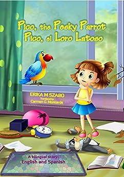Pico, the Pesky Parrot - Pico, el Loro Latoso: A bilingual story: English and Spanish by [Erika M Szabo, J. E. Rogers, Carmen G. Monterde]
