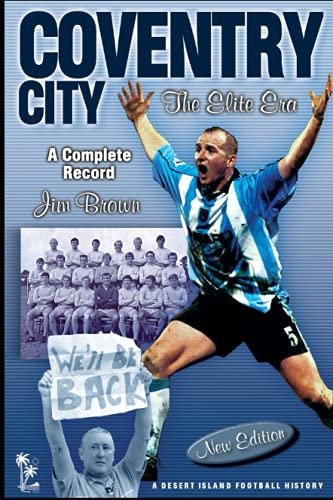 Coventry City: The Elite Era 1967-2001: The Elite Era - A Complete Record 1967-2001 (Desert Island Football Histories)