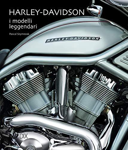Harley Davidson. I modelli leggendari. Ediz. illustrata
