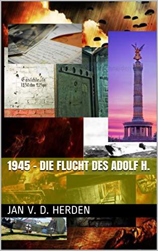 1945 - Die Flucht des Adolf H.