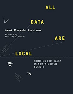 All Data Are Local: Thinking Critically in a Data-Driven Society (The MIT Press)
