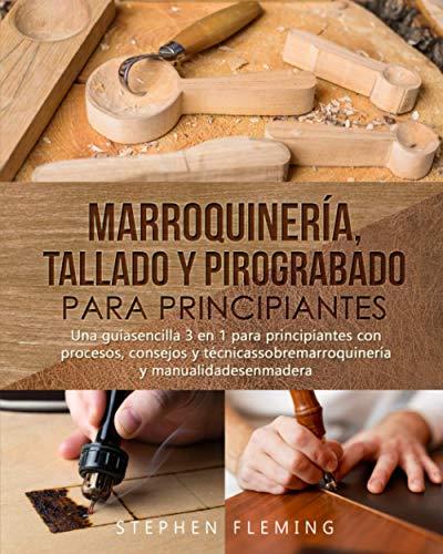 Marroquinería, Tallado y Pirograbado para Principiantes: Una guíasencilla 3 en 1 para principiantes con procesos, consejos y técnicassobremarroquinería y manualidadesenmadera (DIY Spanish)
