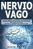 Nervio Vago: Guía para entender cómo el nervio vago determina los estados psicofísicos y emocionales como la ansiedad, la depresión y el trauma. Ejercicios de autoayuda para mejorar su vida