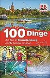 100 Dinge, die Sie in Brandenburg erlebt haben müssen, der offizielle Freizeitführer von BB RADIO mit den besten Ausflugstipps der Hörer: Der offizielle Ausflugsführer von BB RADIO (Sutton Freizeit) - Matthias Rickling