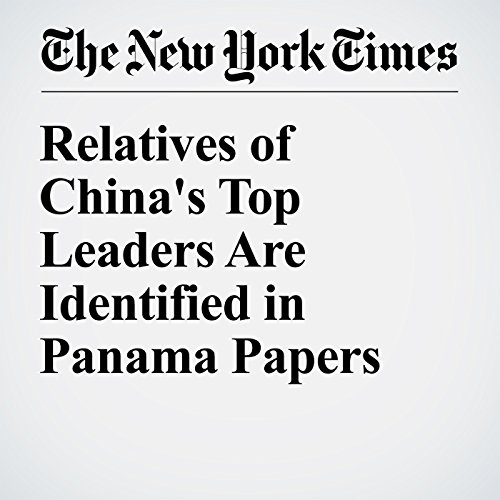 Relatives of China's Top Leaders Are Identified in Panama Papers cover art
